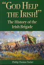 God Help the Irish!:  The History of the Irish Brigade
