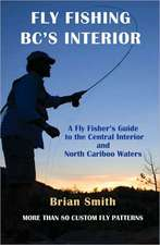 Fly Fishing BC's Interior: A Fly Fisher's Guide to the Central Interior & North Cariboo Waters