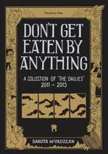 Don't Get Eaten By Anything: A Collection of 'The Dailies' 2011-2013
