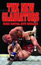 New Gladiators, The: Mixed Martial Arts Revealed