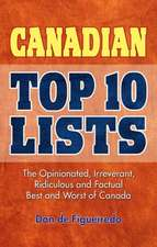 Canadian Top 10 Lists: The Opinionated, Irreverant, Ridiculous and Factual Best and Worst of Canada