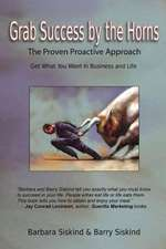 Grab Success by the Horns: The Proven Proactive Approach -- Get What You Want in Business & Life
