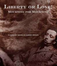 Liberty Or Love! And Mourning For Mourning: Surrealist Novels by Robert Desnos