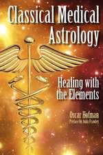 Classical Medical Astrology - Healing with the Elements:  Astrology's Old Master Technique