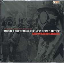 Monkeywrenching The New World Order An Audio Introduction To: Global Capitalism & its Discontents