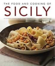The Food and Cooking of Sicily and Southern Italy:  65 Classic Dishes from Sicily, Calabria, Basilicata and Puglia