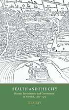 Health and the City – Disease, Environment and Government in Norwich, 1200–1575