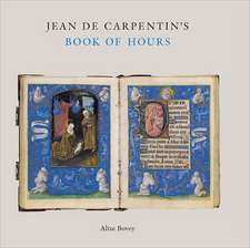 Jean de Carpentin's Book of Hours: The Genius of the Master of the Dresden Prayer Book