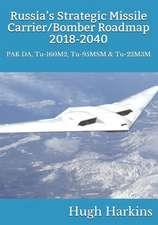 Russia's Strategic Missile Carrier/Bomber Roadmap, 2018-2040: Pak Da, Tu-160m2, Tu-95msm & Tu-22m3m