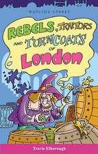Rebels, Traitors Amd Turncoats of London