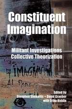 Constituent Imagination: Militant Investigations, Collective Theorization