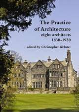The Practice of Architecture:  Eight Architects 1830-1930