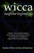 Wicca Magickal Beginnings - A Study of the Possible Origins of the Rituals and Practices Found in This Modern Tradition of Pagan Witchcraft and Magick:  An A-Z of the Pagan Gods & Goddesses Worshipped in Ancient Britain During the First Millenium Ce Through to the Middle