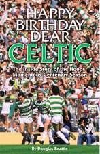 Happy Birthday Dear Celtic: The Inside Story of the Hoops' Momentous Centenary Season