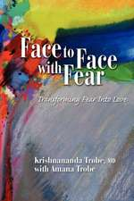 Face to Face with Fear Transforming Fear Into Love:  The Dawning Epoch