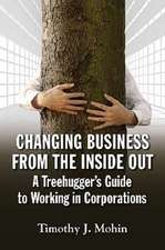 Changing Business from the Inside Out: A Treehugger's Guide to Working in Corporations