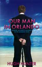 Our Man In Orlando: Murder, Mayhem and Madness in the Sunshine State