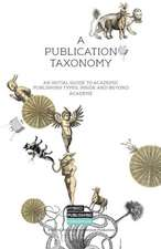 A Publication Taxonomy-An Initial Guide to Academic Publishing Types, Inside and Beyond Academe:  Manufacturing Scarcity in an Age of Abundance