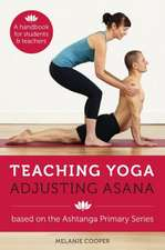 Teaching Yoga Adjusting Asana:  Yoga in the Light of the Teachings of Yogacarya Sri B.K.S. Iyengar and Non-Dual Kashmir Saivism
