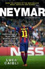 Neymar – 2016 Updated Edition: The Unstoppable Rise of Barcelona's Brazilian Superstar