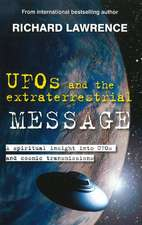 UFOs & the Extraterrestrial Message: A Spiritual Insight into UFOs & Cosmic Transmissions