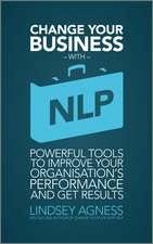 Change Your Business with NLP: Powerful tools to improve your organisation′s performance and get results