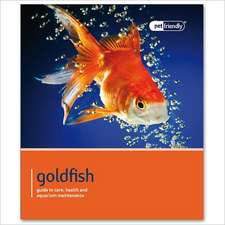 Goldfish:  Guide to Selection, Care and Compatibility