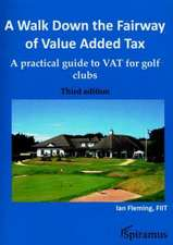 A Walk Down the Fairway of Value Added Tax:  A Practical Guide to Vat for Golf Clubs (Third Edition)