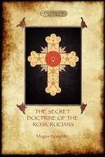 The Secret Doctrine of the Rosicrucians - Illustrated with the Secret Rosicrucian Symbols (Aziloth Books)