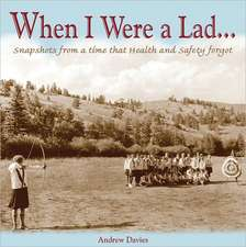 When I Were a Lad . . .:  Snapshots from a Time That Health and Safety Forgot