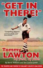 Get In There!: Tommy Lawton - My Friend, My Father