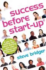 Success Before Start-Up:  How to Prepare for Business, Avoid Mistakes, Succeed. Get It Right Before You Start