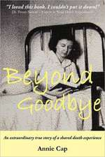 Beyond Goodbye:  An Extraordinary Story of a Shared Death Experience
