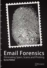 Email Forensics:  Eliminating Spam, Scams and Phishing