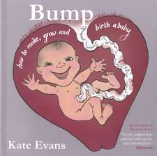 Bump: How To Make, Grow and Birth A Baby