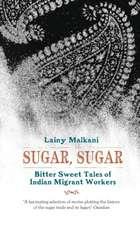 Sugar, Sugar: Bitter Sweet Tales from the Indian Diaspora