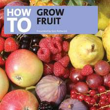 Petheric, T: How to Grow Fruit