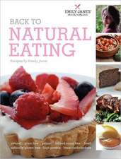 Back to Natural Eating Recipes by Emily Jane (Hardback Edition)