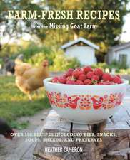 Farm Fresh Recipes from the Missing Goat Farm: Over 100 recipes including pies, snacks, soups, breads, and preserves