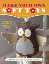 Make Your Own Soft Toys: Cut, stitch, and sew 25 super-cute friends