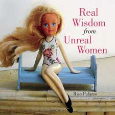 Real Wisdom from Unreal Women