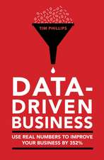 Phillips, T: Data Driven Business: Use Real Numbers to Impro