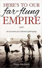 Here's to Our Far-Flung Empire:  An Account of a Colonial Upbringing