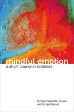 Mindful Emotion: A Short Course in Kindness