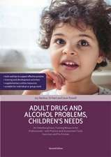 Adult Drug and Alcohol Problems, Children's Needs, Second Edition:  An Interdisciplinary Training Resource for Professionals - With Practice and Assess
