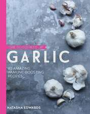 Garlic:  40 Recipes to Harness the Power of the Mighty Bulb