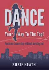 Dance Your Way to the Top! Feminine Leadership Without Burning Out