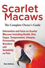 Scarlet Macaws, Information and Facts on Scarlet Macaws, the Complete Owner's Guide Including Breeding, Lifespan, Personality, Cages, Temperament, Die:  The Complete Owner's Guide to Mini Lop Bunnies, How to Care for Your Mini Lop Eared Rabbit, Including Breeding, Lifesp