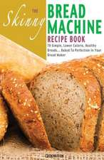 The Skinny Bread Machine Recipe Book