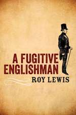 A Fugitive Englishman:  My Journey